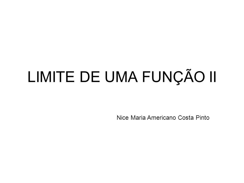LIMITE DE UMA FUNÇÃO II Nice Maria Americano Costa Pinto