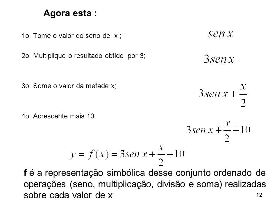 12 f é a representação simbólica desse conjunto ordenado de operações (seno, multiplicação, divisão e soma) realizadas sobre cada valor de x 1o. Tome