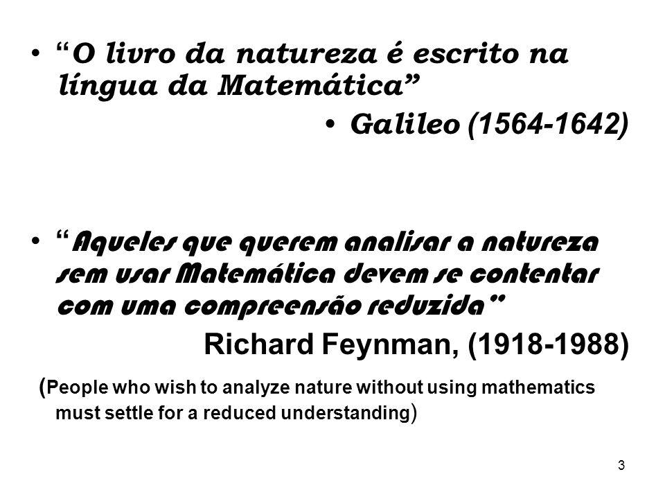 3 O livro da natureza é escrito na língua da Matemática Galileo (1564-1642) Aqueles que querem analisar a natureza sem usar Matemática devem se conten