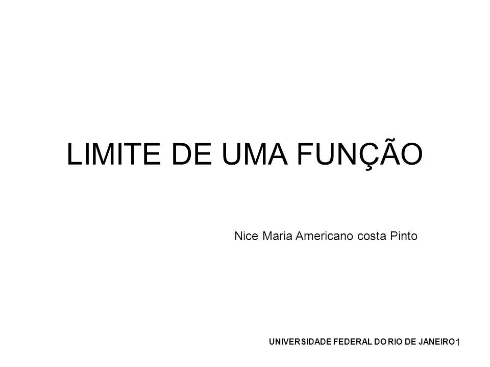 1 LIMITE DE UMA FUNÇÃO Nice Maria Americano costa Pinto UNIVERSIDADE FEDERAL DO RIO DE JANEIRO