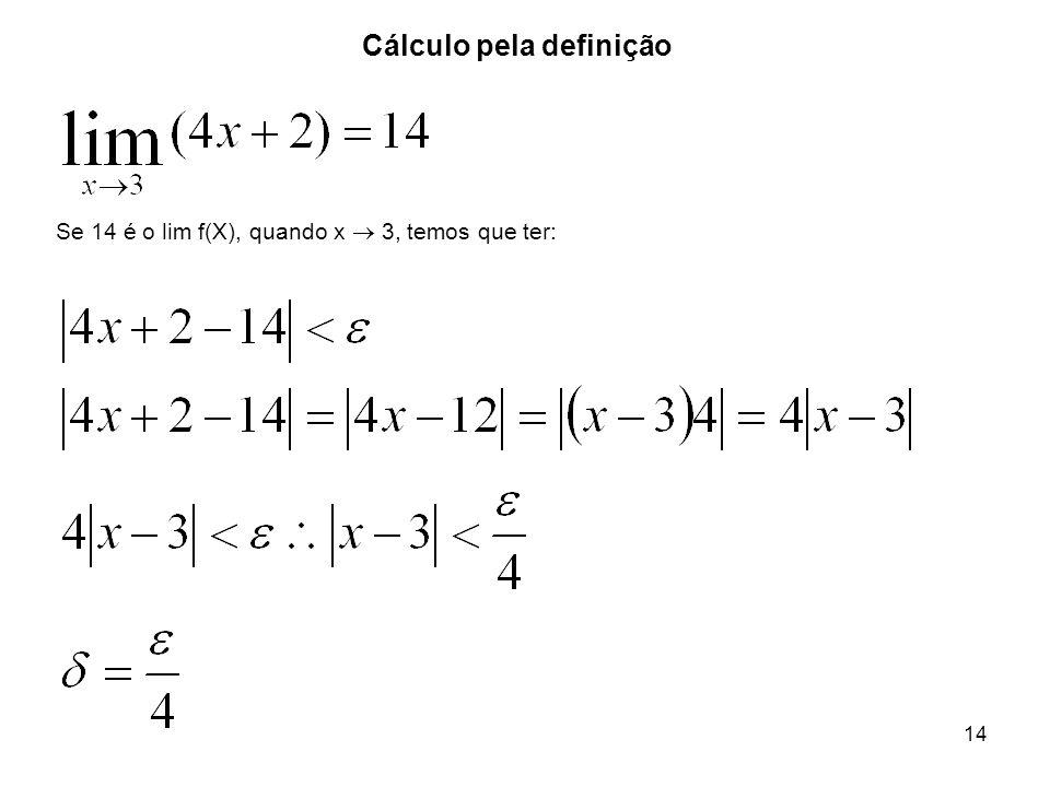 14 Cálculo pela definição Se 14 é o lim f(X), quando x 3, temos que ter: