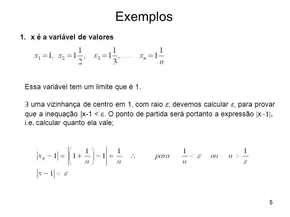 5 Exemplos 1.x é a variável de valores Essa variável tem um limite que é 1. uma vizinhança de centro em 1, com raio ; devemos calcular, para provar qu