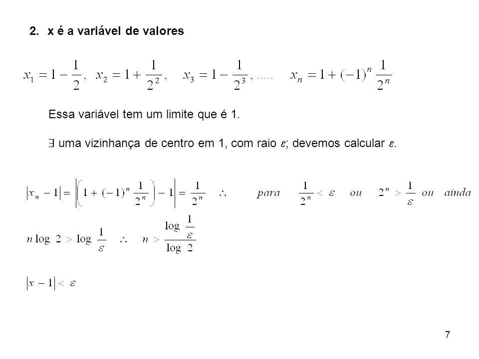7 2.x é a variável de valores Essa variável tem um limite que é 1. uma vizinhança de centro em 1, com raio ; devemos calcular.