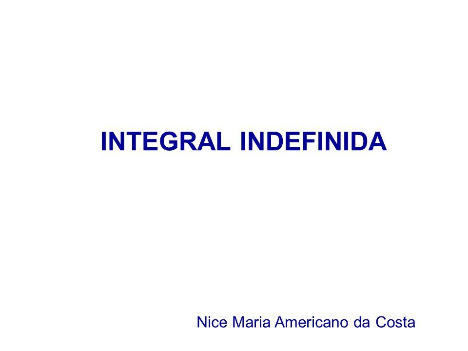 INTEGRAL INDEFINIDA Nice Maria Americano da Costa