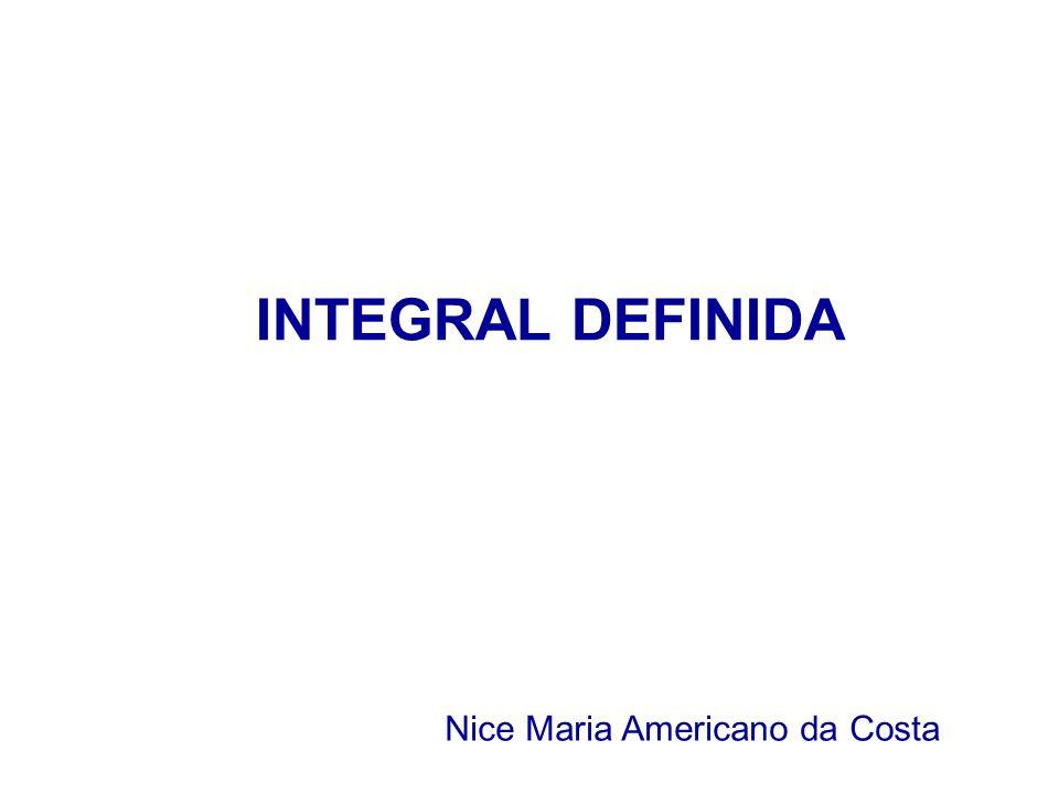 INTEGRAL DEFINIDA Nice Maria Americano da Costa