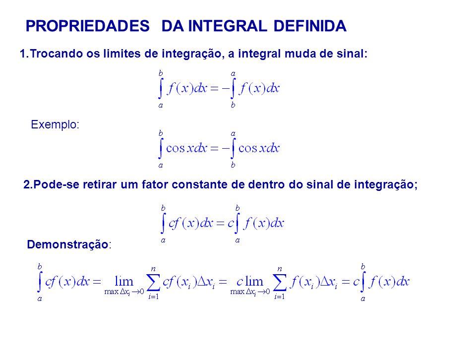PROPRIEDADES DA INTEGRAL DEFINIDA 1.Trocando os limites de integração, a integral muda de sinal: Exemplo: 2.Pode-se retirar um fator constante de dent