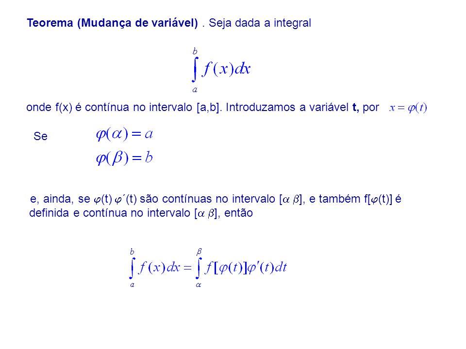 Teorema (Mudança de variável). Seja dada a integral onde f(x) é contínua no intervalo [a,b]. Introduzamos a variável t, por Se e, ainda, se (t) ´(t) s