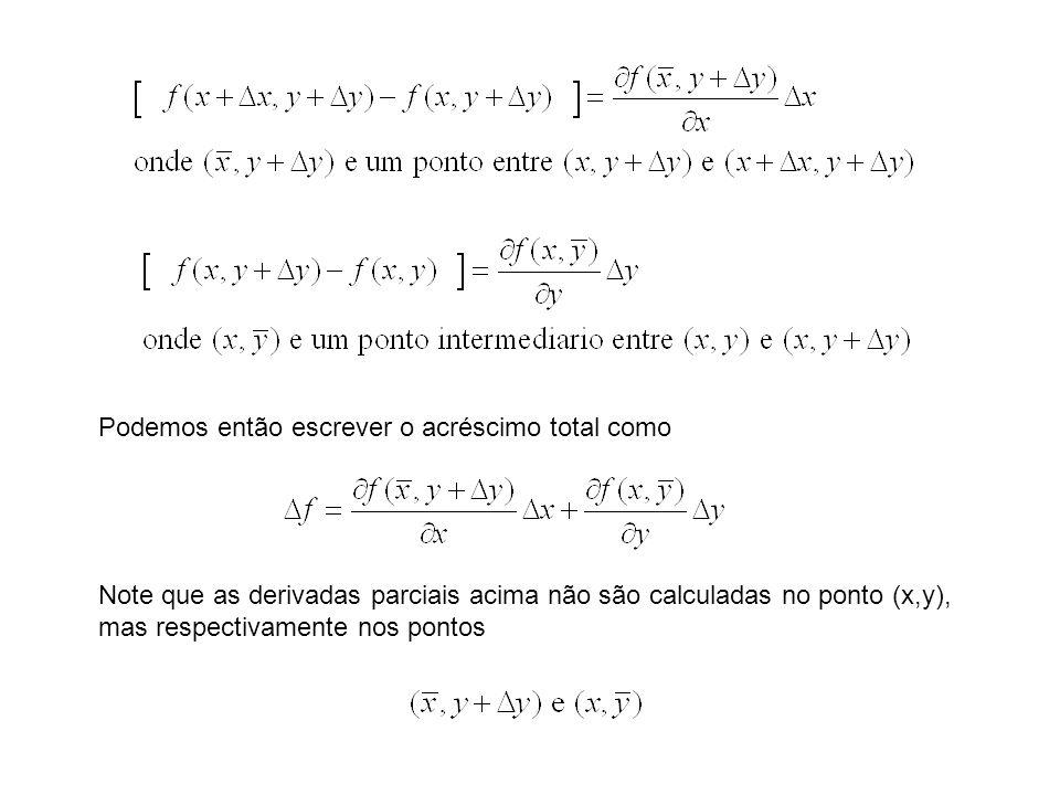 Podemos então escrever o acréscimo total como Note que as derivadas parciais acima não são calculadas no ponto (x,y), mas respectivamente nos pontos