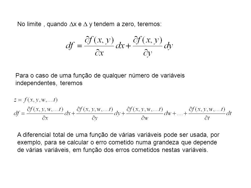 No limite, quando x e y tendem a zero, teremos: Para o caso de uma função de qualquer número de variáveis independentes, teremos A diferencial total d