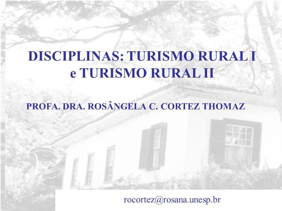 DISCIPLINAS: TURISMO RURAL I e TURISMO RURAL II PROFA. DRA. ROSÂNGELA C. CORTEZ THOMAZ rocortez@rosana.unesp.br
