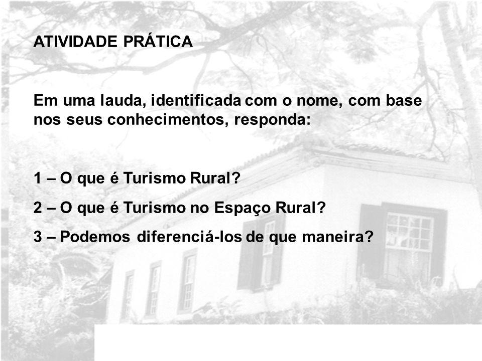 ATIVIDADE PRÁTICA Em uma lauda, identificada com o nome, com base nos seus conhecimentos, responda: 1 – O que é Turismo Rural? 2 – O que é Turismo no