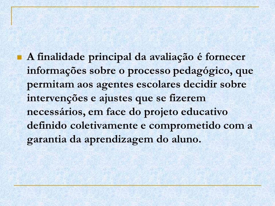 A finalidade principal da avaliação é fornecer informações sobre o processo pedagógico, que permitam aos agentes escolares decidir sobre intervenções