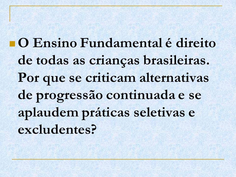 O Ensino Fundamental é direito de todas as crianças brasileiras. Por que se criticam alternativas de progressão continuada e se aplaudem práticas sele