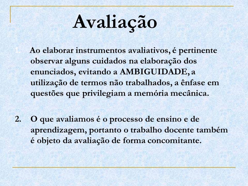 Avaliação 1. Ao elaborar instrumentos avaliativos, é pertinente observar alguns cuidados na elaboração dos enunciados, evitando a AMBIGUIDADE, a utili