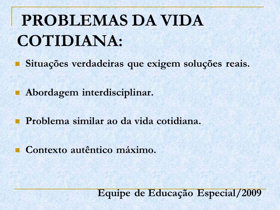 PROBLEMAS DA VIDA COTIDIANA: Situações verdadeiras que exigem soluções reais. Abordagem interdisciplinar. Problema similar ao da vida cotidiana. Conte