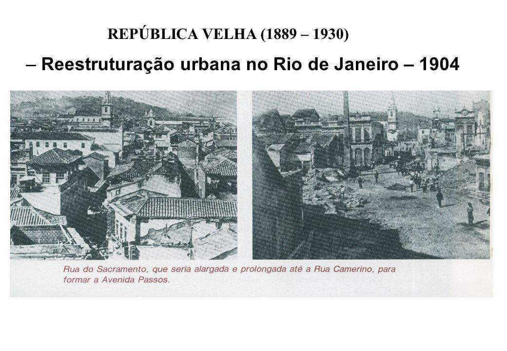 BRASIL REPÚBLICA (1889 – ) REPÚBLICA VELHA (1889 – 1930) – Reestruturação urbana no Rio de Janeiro – 1904