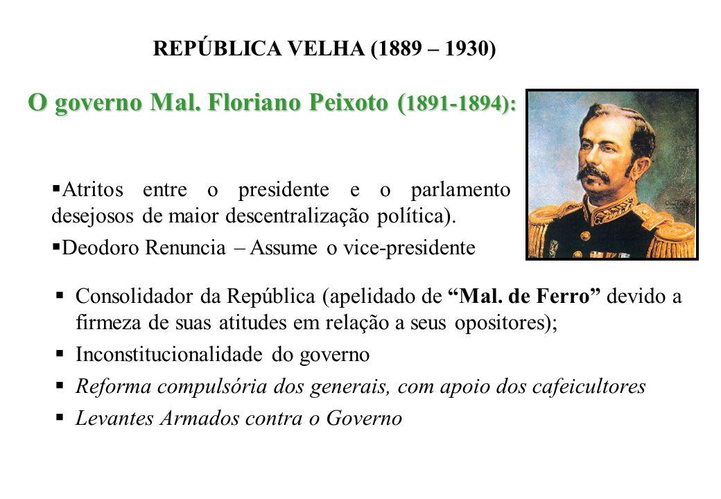 BRASIL REPÚBLICA (1889 – ) REPÚBLICA VELHA (1889 – 1930) O governo Mal. Floriano Peixoto ( 1891-1894): O governo Mal. Floriano Peixoto ( 1891-1894): C