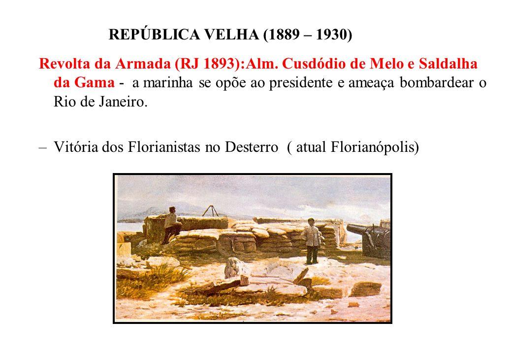 BRASIL REPÚBLICA (1889 – ) REPÚBLICA VELHA (1889 – 1930) Revolta da Armada (RJ 1893):Alm.