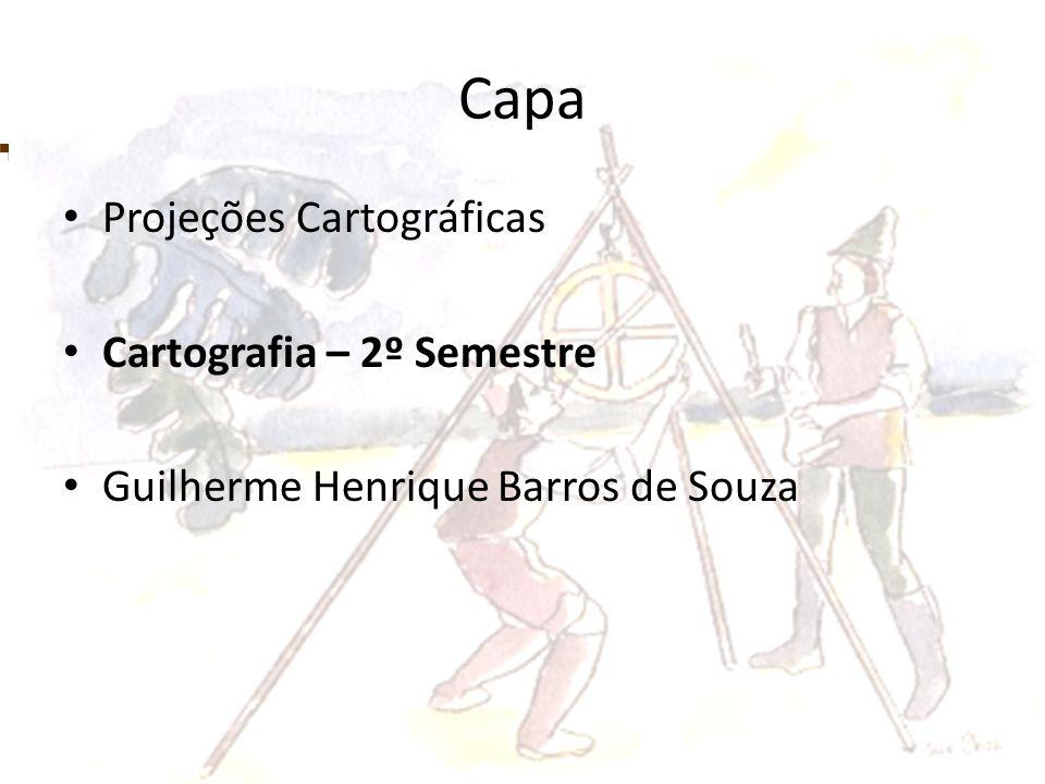 Capa Projeções Cartográficas Cartografia – 2º Semestre Guilherme Henrique Barros de Souza