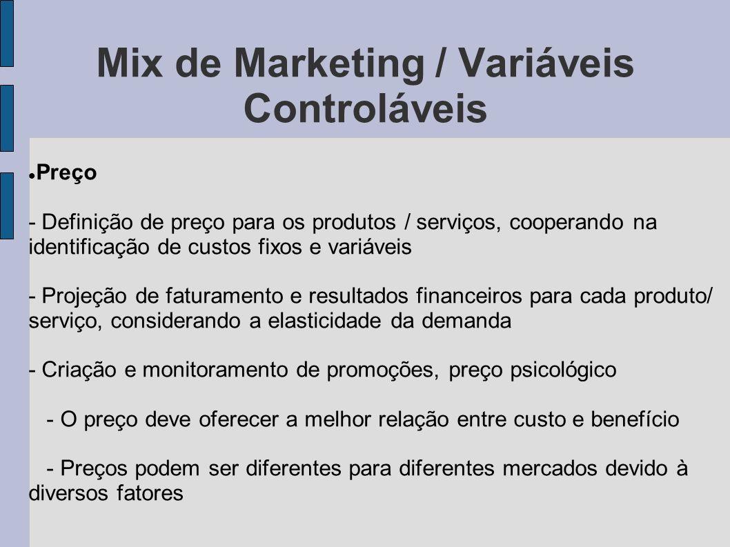 Mix de Marketing / Variáveis Controláveis Preço - Definição de preço para os produtos / serviços, cooperando na identificação de custos fixos e variáv