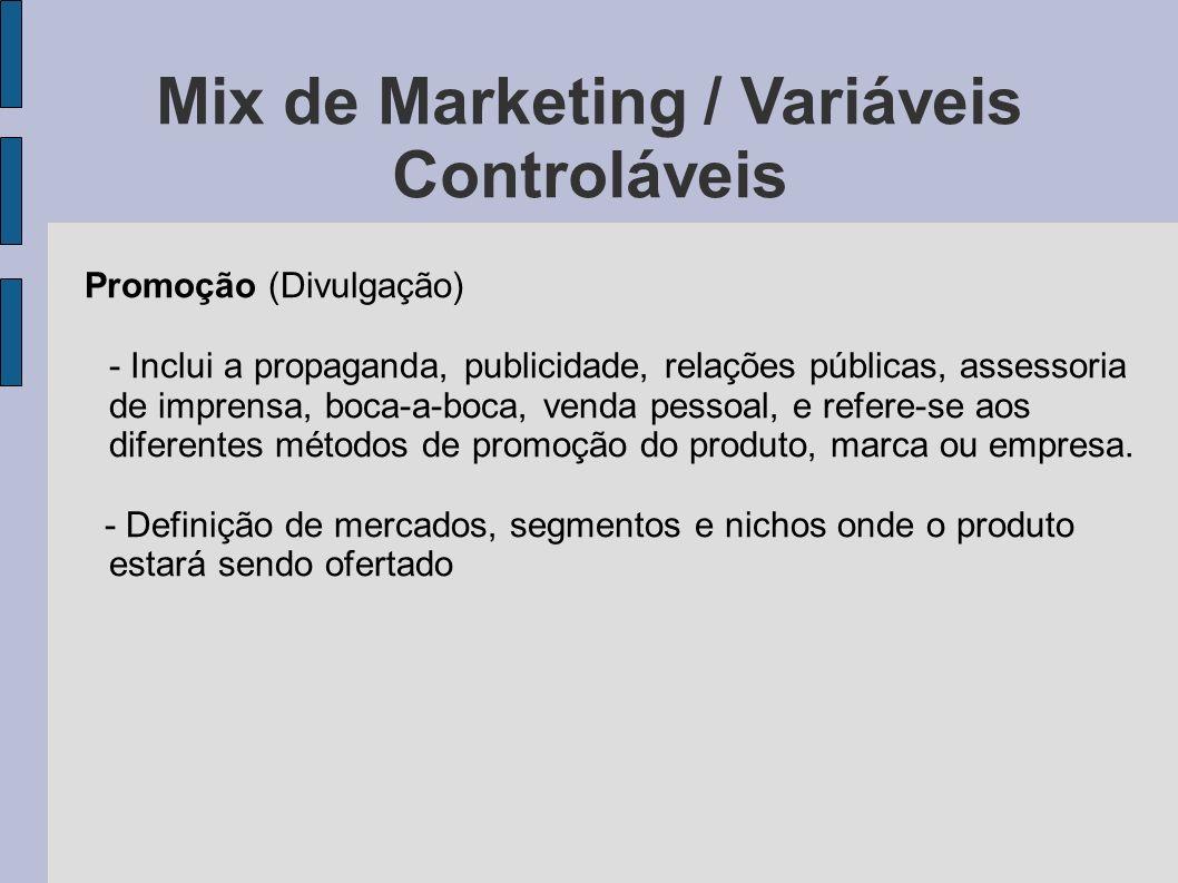 Mix de Marketing / Variáveis Controláveis Promoção (Divulgação) - Inclui a propaganda, publicidade, relações públicas, assessoria de imprensa, boca-a-