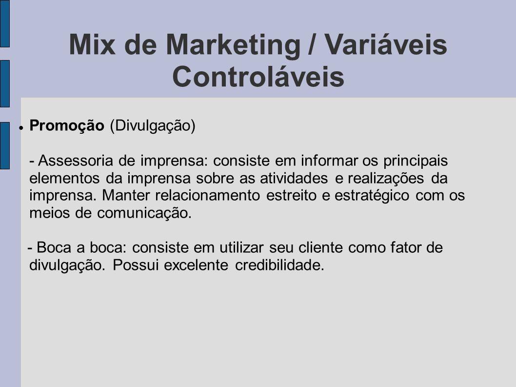 Mix de Marketing / Variáveis Controláveis Promoção (Divulgação) - Assessoria de imprensa: consiste em informar os principais elementos da imprensa sob