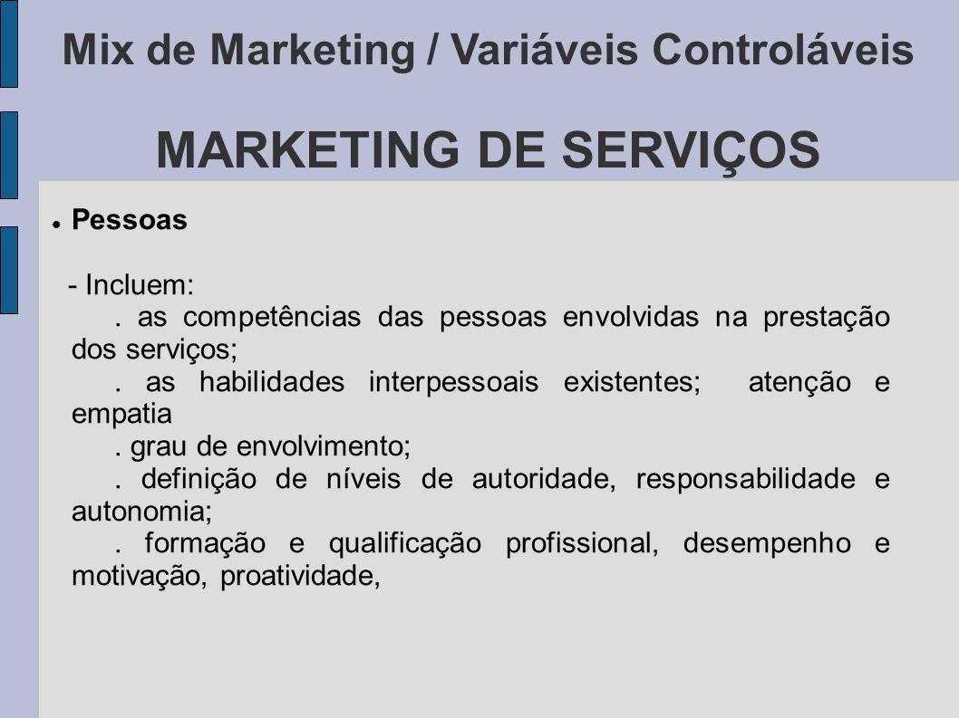 Mix de Marketing / Variáveis Controláveis MARKETING DE SERVIÇOS Pessoas - Incluem:. as competências das pessoas envolvidas na prestação dos serviços;.