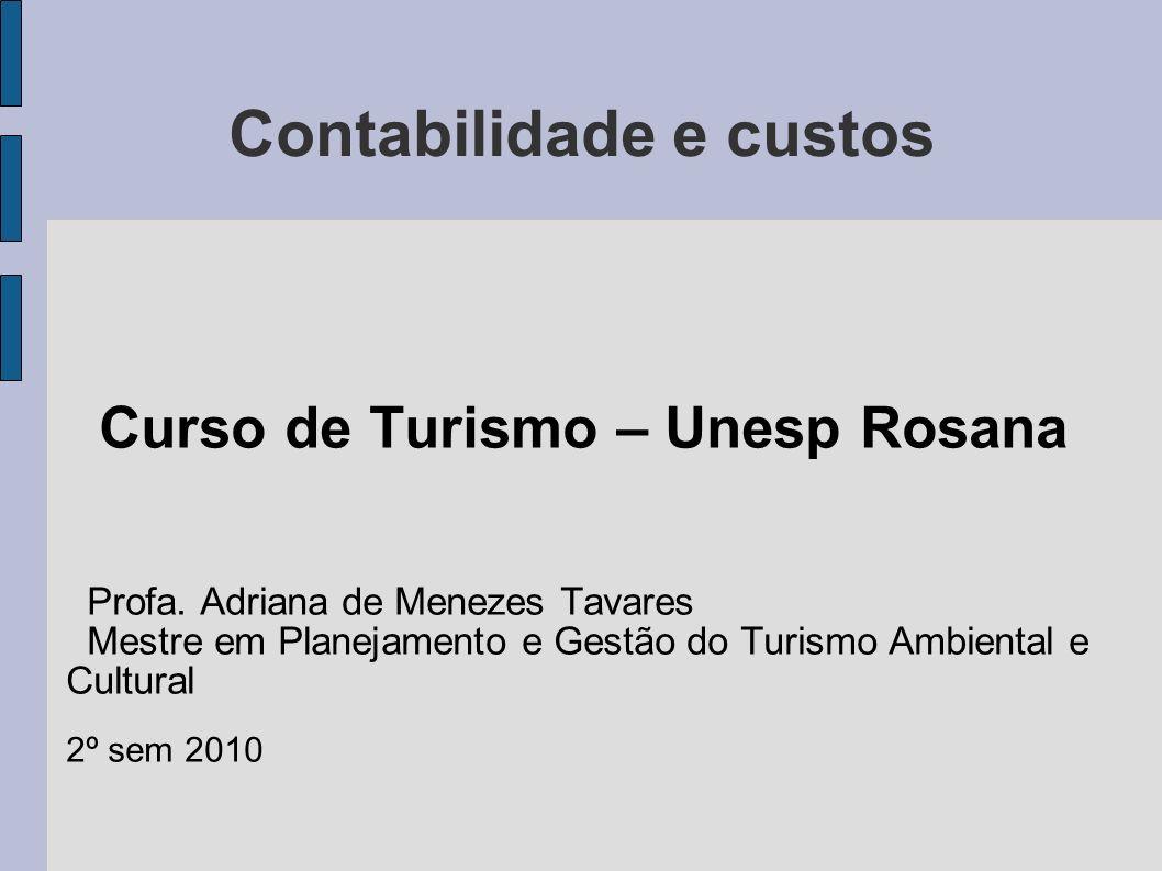 Contabilidade e custos Curso de Turismo – Unesp Rosana Profa. Adriana de Menezes Tavares Mestre em Planejamento e Gestão do Turismo Ambiental e Cultur