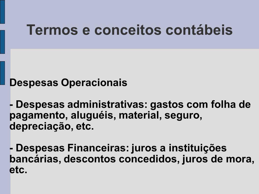Termos e conceitos contábeis Despesas Operacionais - Despesas administrativas: gastos com folha de pagamento, aluguéis, material, seguro, depreciação,