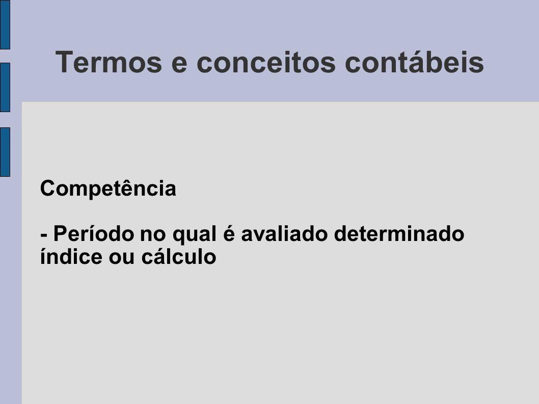Termos e conceitos contábeis Competência - Período no qual é avaliado determinado índice ou cálculo