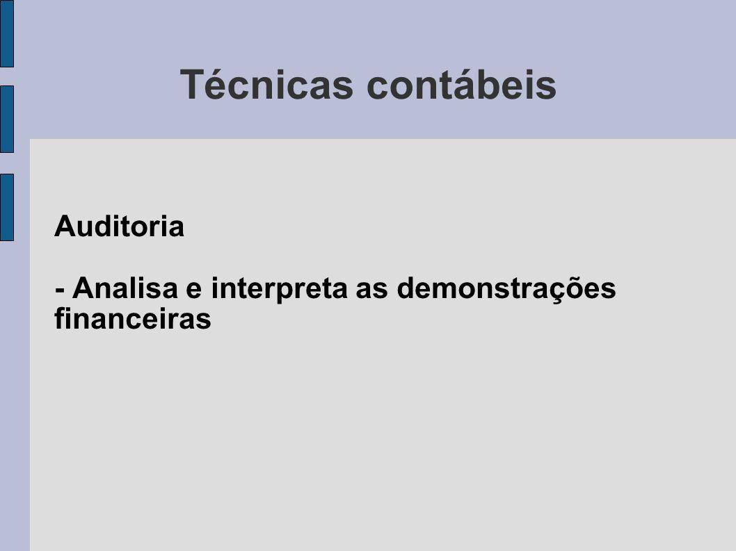 Técnicas contábeis Auditoria - Analisa e interpreta as demonstrações financeiras