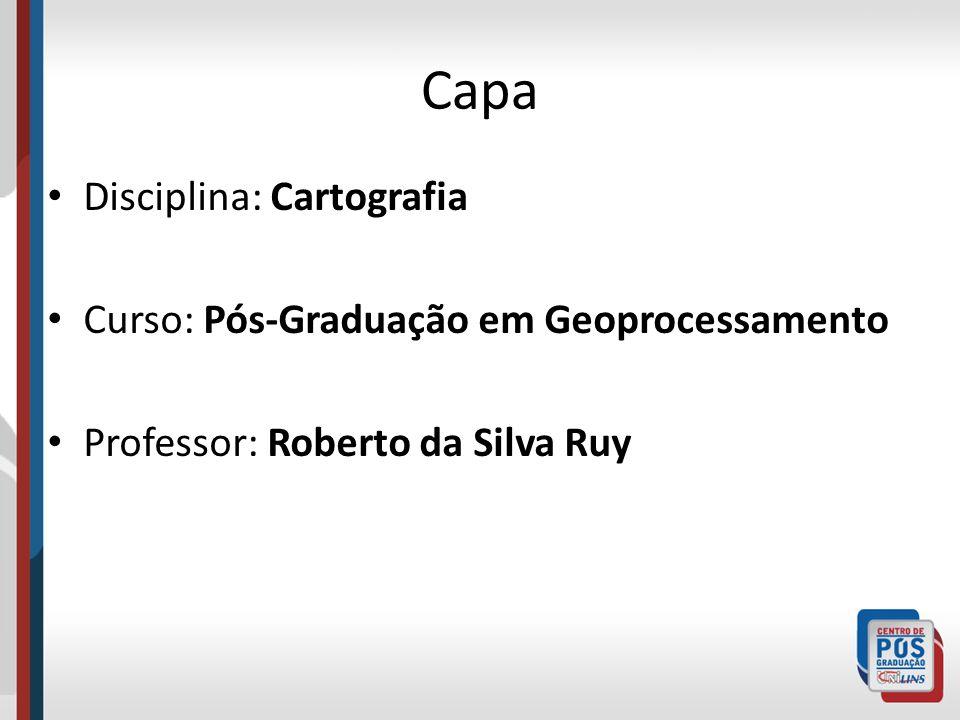 Capa Disciplina: Cartografia Curso: Pós-Graduação em Geoprocessamento Professor: Roberto da Silva Ruy