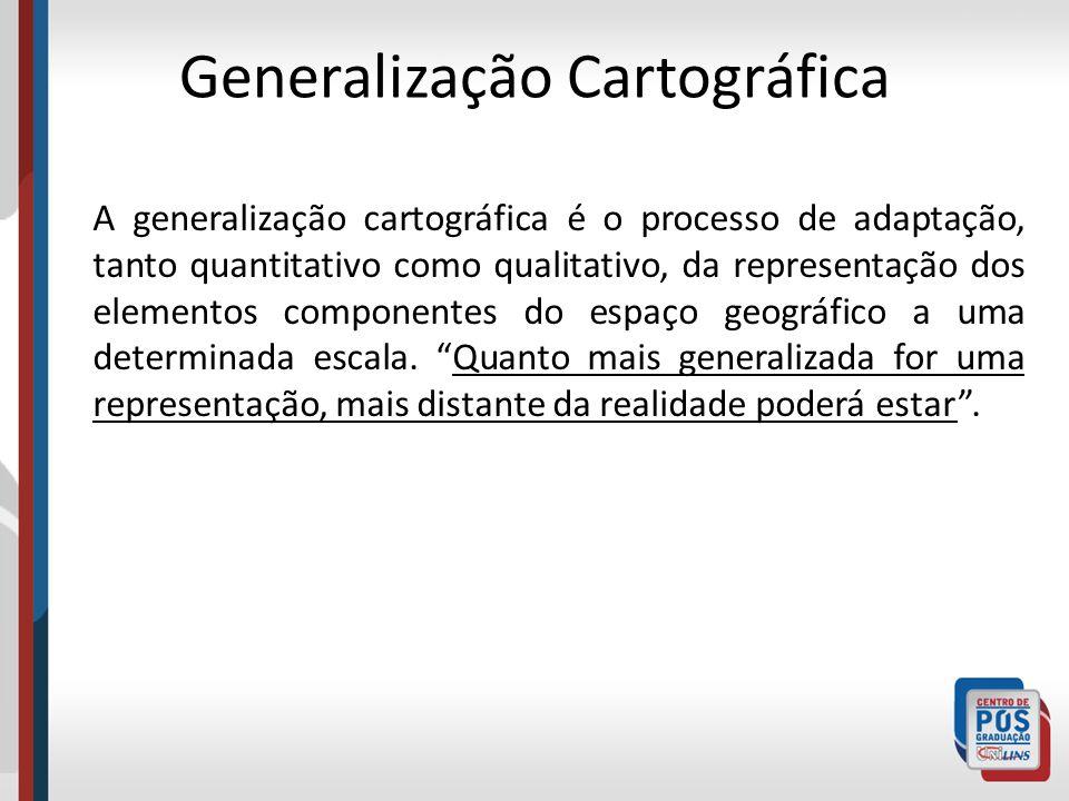 A generalização cartográfica é o processo de adaptação, tanto quantitativo como qualitativo, da representação dos elementos componentes do espaço geog
