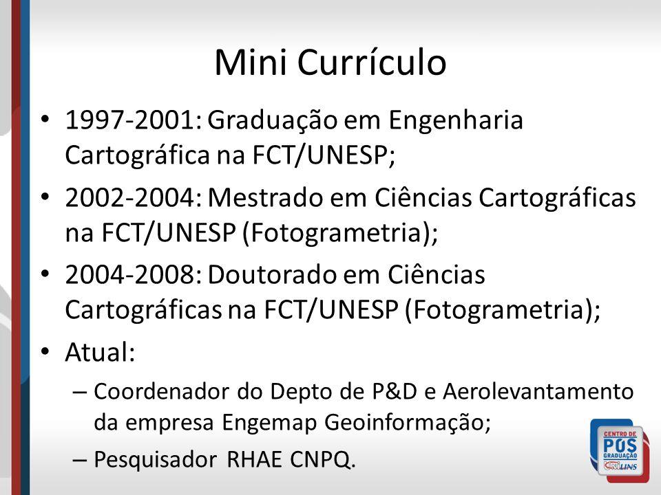 Mini Currículo 1997-2001: Graduação em Engenharia Cartográfica na FCT/UNESP; 2002-2004: Mestrado em Ciências Cartográficas na FCT/UNESP (Fotogrametria
