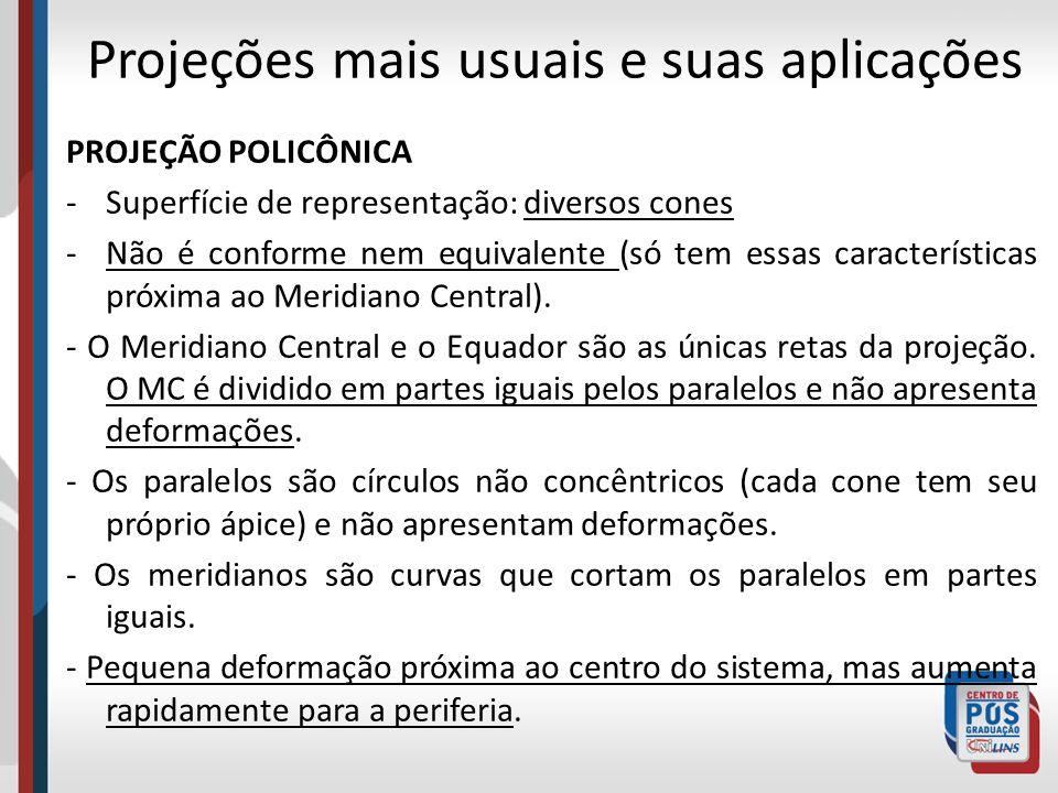 PROJEÇÃO POLICÔNICA -Superfície de representação: diversos cones -Não é conforme nem equivalente (só tem essas características próxima ao Meridiano Ce