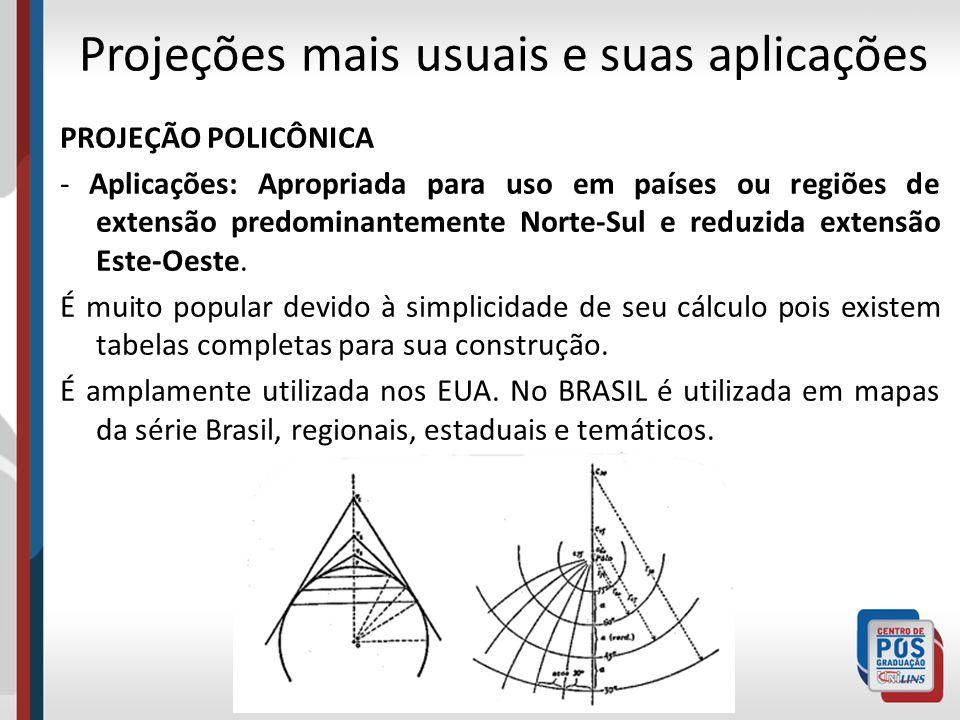 PROJEÇÃO POLICÔNICA - Aplicações: Apropriada para uso em países ou regiões de extensão predominantemente Norte-Sul e reduzida extensão Este-Oeste. É m