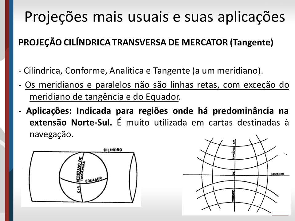 PROJEÇÃO CILÍNDRICA TRANSVERSA DE MERCATOR (Tangente) - Cilíndrica, Conforme, Analítica e Tangente (a um meridiano). - Os meridianos e paralelos não s