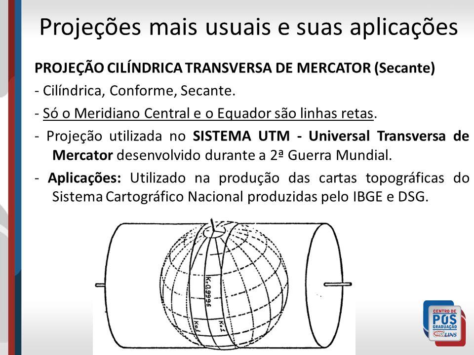 PROJEÇÃO CILÍNDRICA TRANSVERSA DE MERCATOR (Secante) - Cilíndrica, Conforme, Secante. - Só o Meridiano Central e o Equador são linhas retas. - Projeçã