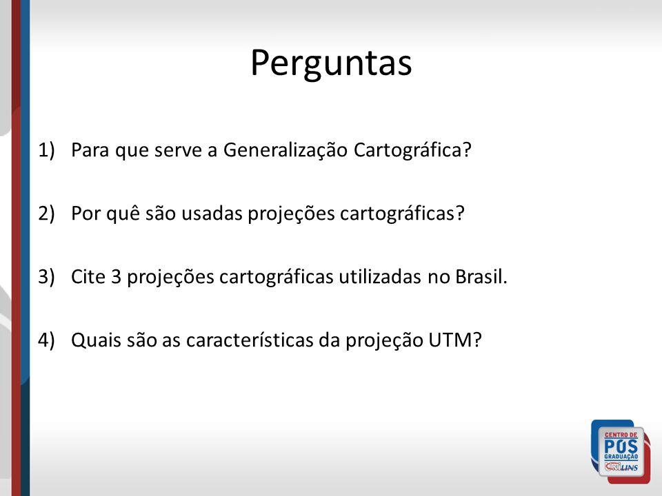 Perguntas 1)Para que serve a Generalização Cartográfica? 2)Por quê são usadas projeções cartográficas? 3)Cite 3 projeções cartográficas utilizadas no