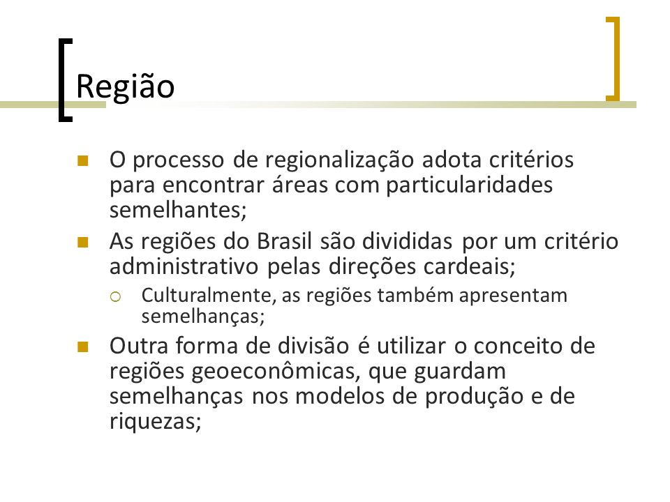 Região O processo de regionalização adota critérios para encontrar áreas com particularidades semelhantes; As regiões do Brasil são divididas por um c