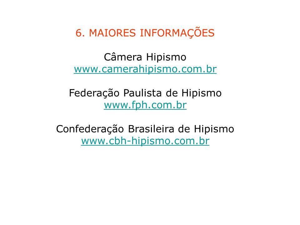 6. MAIORES INFORMAÇÕES Câmera Hipismo www.camerahipismo.com.br Federação Paulista de Hipismo www.fph.com.br Confederação Brasileira de Hipismo www.cbh