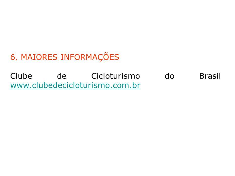 6. MAIORES INFORMAÇÕES Clube de Cicloturismo do Brasil www.clubedecicloturismo.com.br www.clubedecicloturismo.com.br