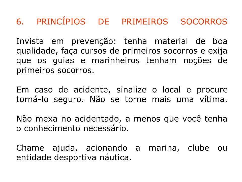 6. PRINCÍPIOS DE PRIMEIROS SOCORROS Invista em prevenção: tenha material de boa qualidade, faça cursos de primeiros socorros e exija que os guias e ma