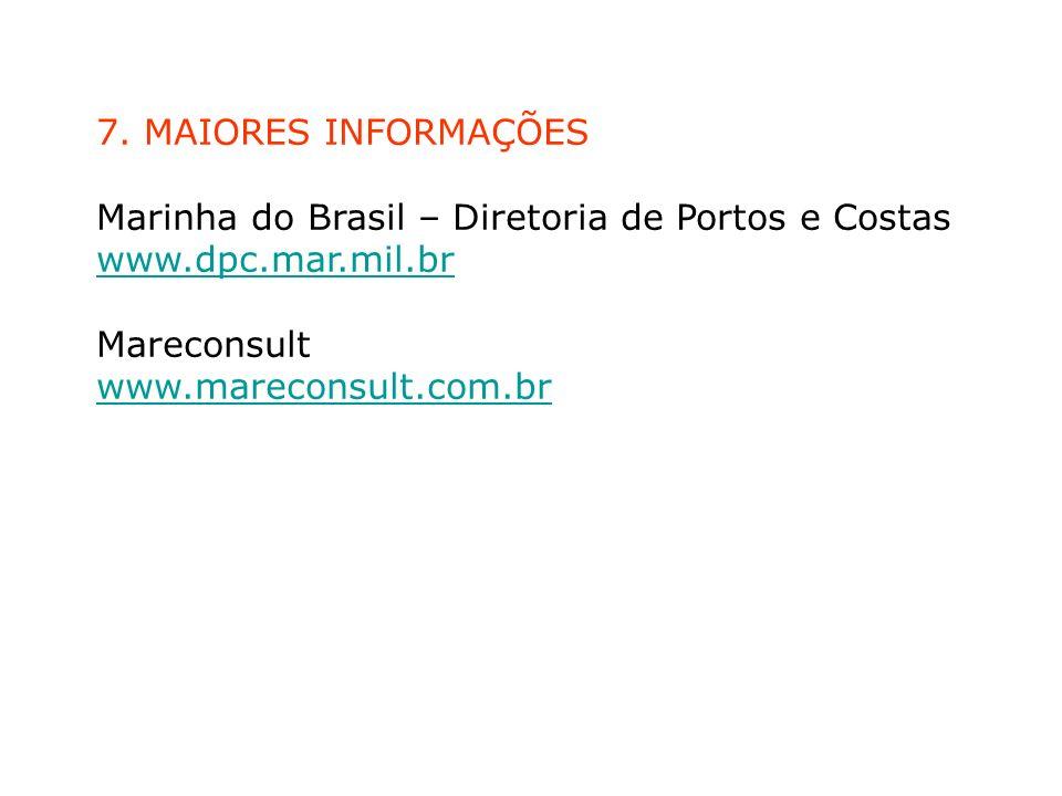 7. MAIORES INFORMAÇÕES Marinha do Brasil – Diretoria de Portos e Costas www.dpc.mar.mil.br www.dpc.mar.mil.br Mareconsult www.mareconsult.com.br www.m