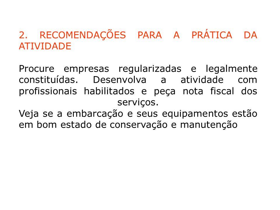 2. RECOMENDAÇÕES PARA A PRÁTICA DA ATIVIDADE Procure empresas regularizadas e legalmente constituídas. Desenvolva a atividade com profissionais habili