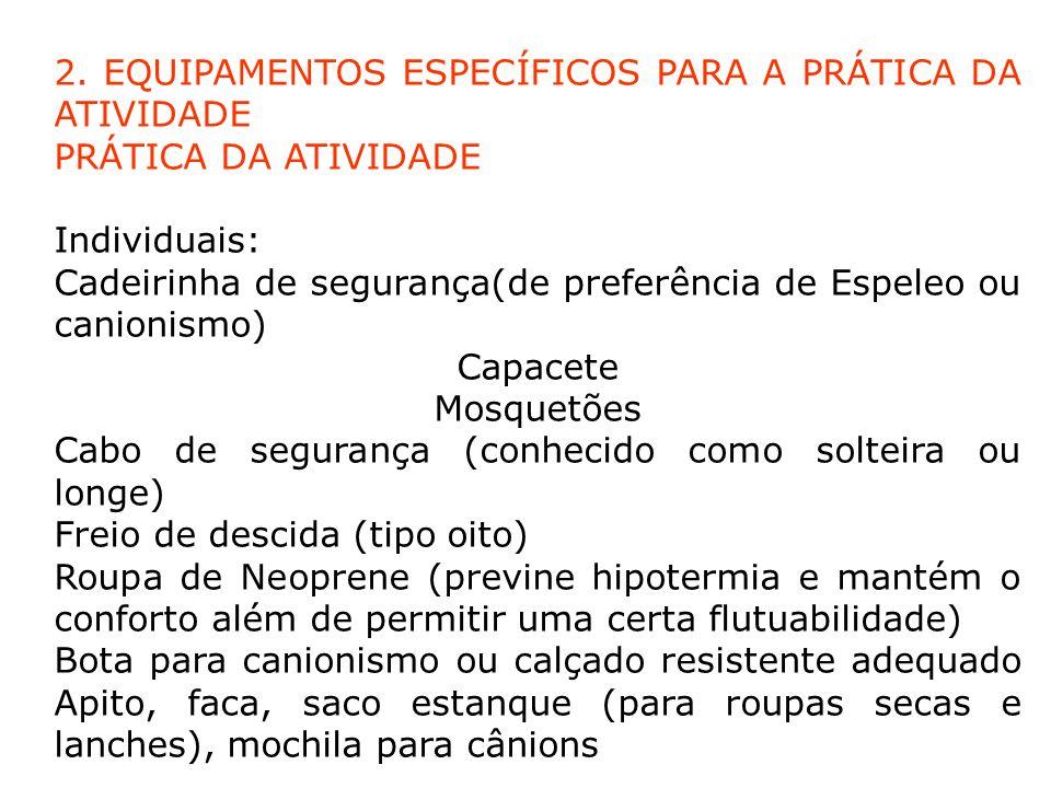 2. EQUIPAMENTOS ESPECÍFICOS PARA A PRÁTICA DA ATIVIDADE PRÁTICA DA ATIVIDADE Individuais: Cadeirinha de segurança(de preferência de Espeleo ou canioni