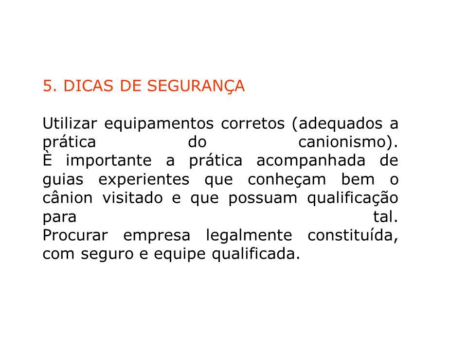 5. DICAS DE SEGURANÇA Utilizar equipamentos corretos (adequados a prática do canionismo). È importante a prática acompanhada de guias experientes que