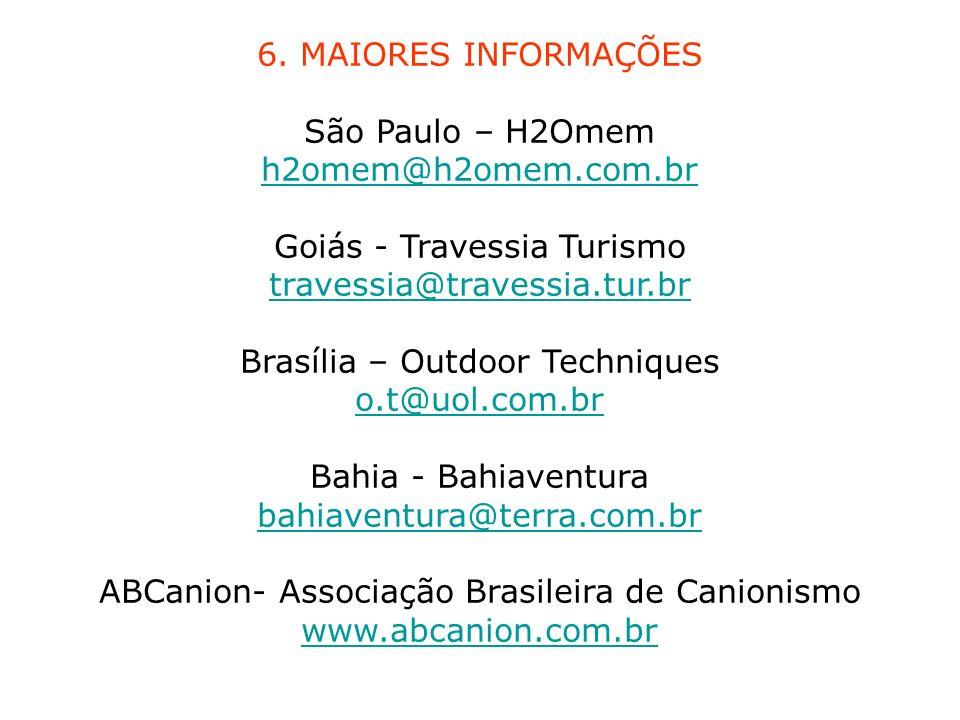 6. MAIORES INFORMAÇÕES São Paulo – H2Omem h2omem@h2omem.com.br Goiás - Travessia Turismo travessia@travessia.tur.br Brasília – Outdoor Techniques o.t@