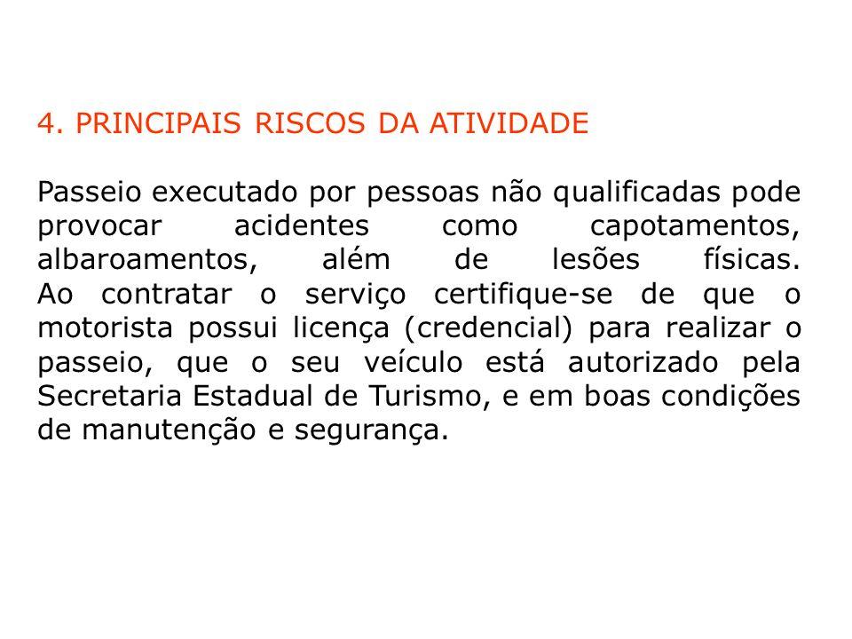 4. PRINCIPAIS RISCOS DA ATIVIDADE Passeio executado por pessoas não qualificadas pode provocar acidentes como capotamentos, albaroamentos, além de les