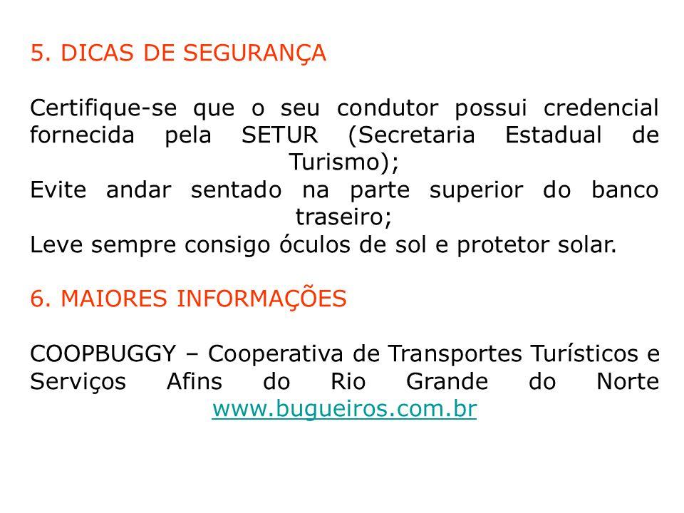 5. DICAS DE SEGURANÇA Certifique-se que o seu condutor possui credencial fornecida pela SETUR (Secretaria Estadual de Turismo); Evite andar sentado na